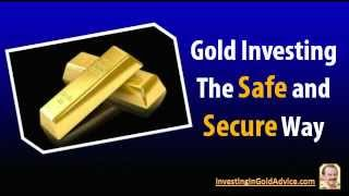 How To Invest In Gold: Gold Investing The Safe and Secure Way