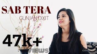 Sab Tera | Female Cover | Gunjan Dixit | Baaghi | Armaan malik | Amaan malik