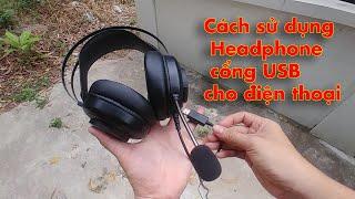 Cách sử dụng Headphone cổng USB cho điện thoại ✅
