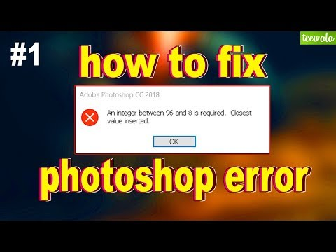 Photoshop Error - An Integer Between 96 And 8 Is Required, Closest Value Inserted   How To Solve