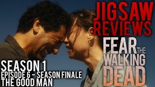 "FEAR The Walking Dead - Season 1 - Episode 6 ""The Good Man"" Review by Jigsaw"