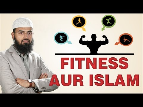 Fitness Aur Islam - Importance of Fitness Exercise & Sports In Islam By Adv. Faiz Syed