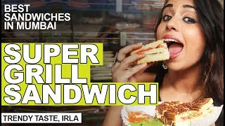 Best Sandwiches in Mumbai | Super Grill Sandwich | Trendy Taste