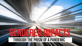 Gendered Impacts Through The Prism of a Pandemic
