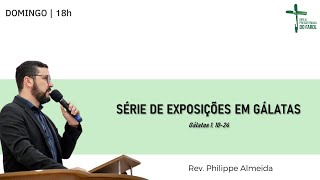 Culto Noite - Domingo 25/07/21 - Exposições em Gálatas - 1.10-24 - Rev. Philippe Almeida
