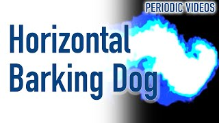 Horizontal Barking Dog - Periodic Table Of Videos