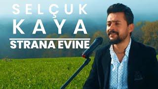 Selçuk Kaya  - Strana Evine (Yeni 2018 )