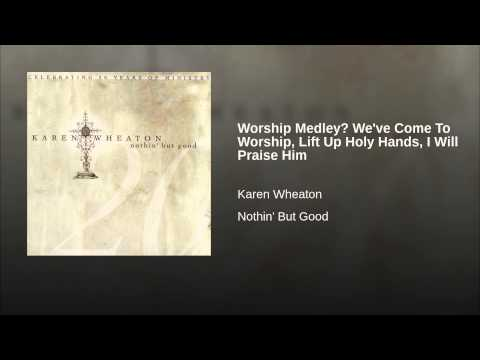 Worship Medley? We've Come To Worship, Lift Up Holy Hands, I Will Praise Him