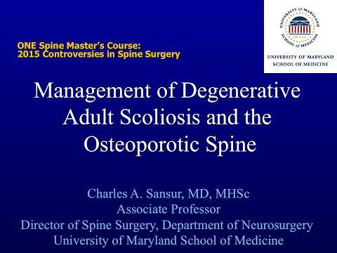 Management of Degenerative Adult Scoliosis and the Osteoporotic Spine by Charles Sansur, M.D.