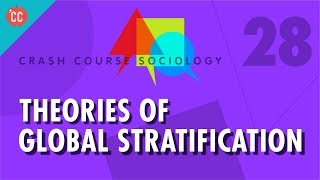 Theories of Global Stratification Crash Course Sociology 28