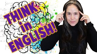 Think in English | Here's exactly how to stop translating in your head!
