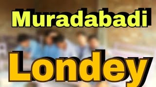 Muradabadi boys-मुरादाबादी लढके