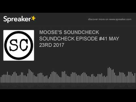 SOUNDCHECK EPISODE #41 MAY 23RD 2017