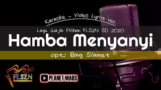 HAMBA MENYANYI - cipt. Bing Slamet | Lagu Wajib Pilihan FLS2N SD 2019 | Minus One - No Vocal