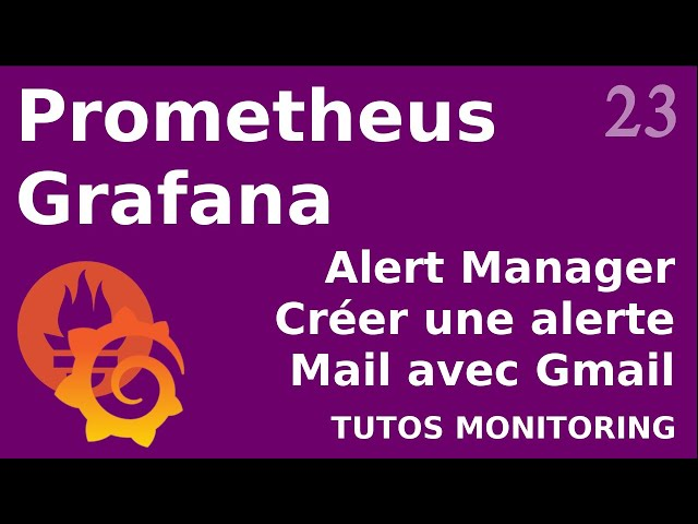 PROMETHEUS - 23. ALERTMANAGER : CREATION D'UNE ALERTE MAIL (GMAIL)