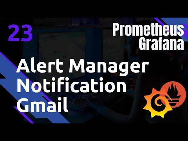 PROMETHEUS - 23. ALERTMANAGER : CREATION D'UNE ALERTE MAIL (GMAIL)