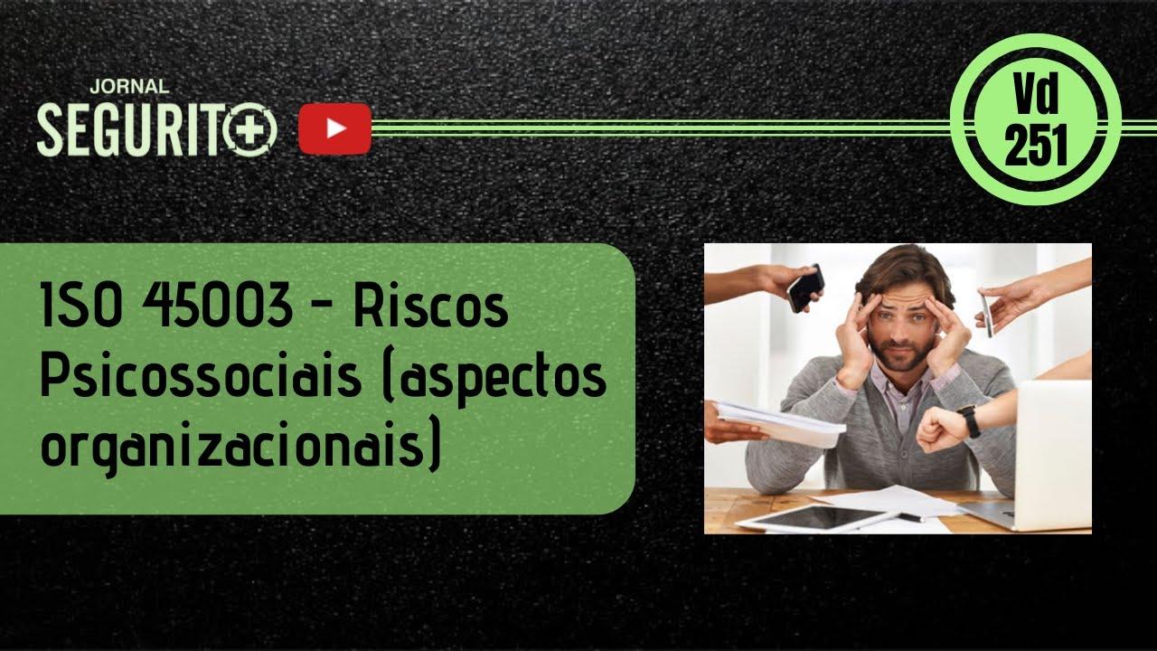 Vd. 251 - ISO 45003 - Riscos Psicossociais (aspectos organizacionais)