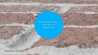 Robin Schulz & Judge - Show Me Love (Moguai Remix)