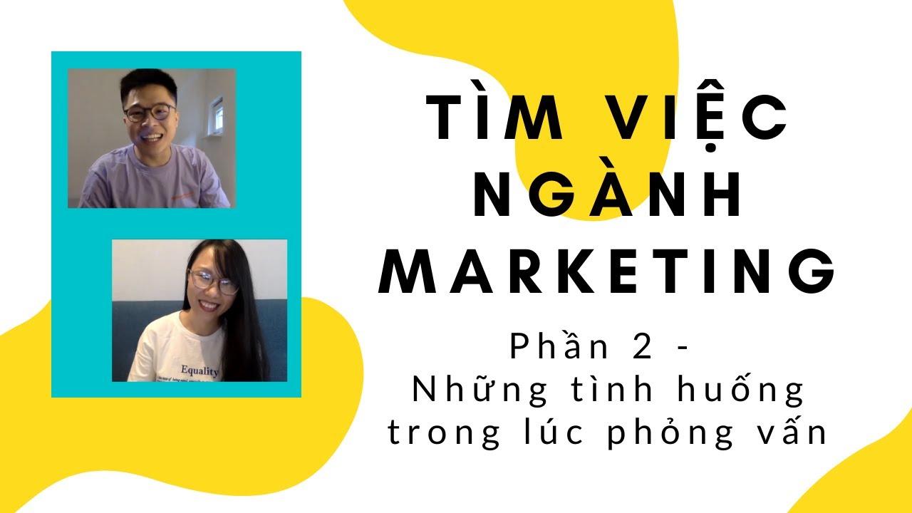[Kinh Nghiệm] Chuẩn Bị Gì Để Tìm Việc Ngành Marketing? – Phần 2: Trong lúc phỏng vấn