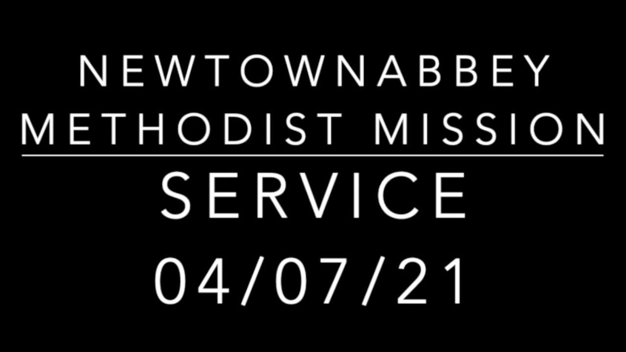 Newtownabbey Methodist Mission Service 04/07/21