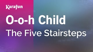 Karaoke O-o-h Child - The Five Stairsteps *