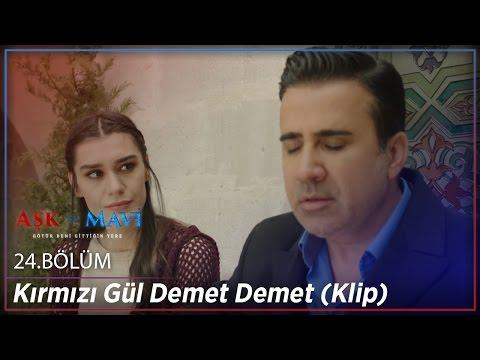 Aşk ve Mavi 24.Bölüm - Kırmızı Gül Demet Demet (Klip)