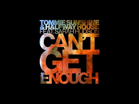Tommie Sunshine & Halfway House Feat. Sarah Hudson - Can't Get Enough [Official]