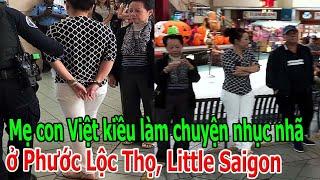 M,ẹ co,n Việt kiều làm c,huyện nh,ụ,c nh,ã ở Phước Lộc Thọ, Little Saigon