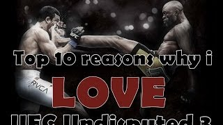 Top 10 reasons why i Love UFC Undisputed 3