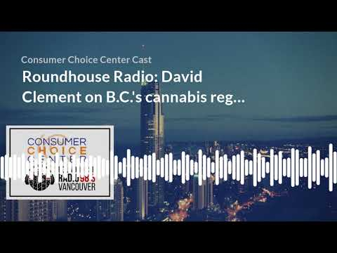 Roundhouse Radio: David Clement on B C 's cannabis regulations