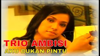 [5.33 MB] Trio Ambisi - Aku Bukan Pintu [Official Video Clip]