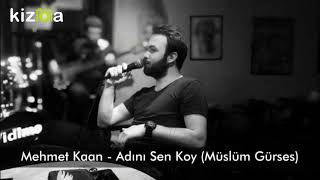 Mehmet Kaan - Adını Sen Koy (Müslüm Gürses)