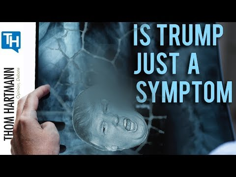 Is Trump Just a Symptom of a Much Larger Problem? (2018)
