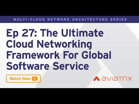 MCNA EP 27: The Ultimate Cloud Networking Framework For Global Software Service Providers
