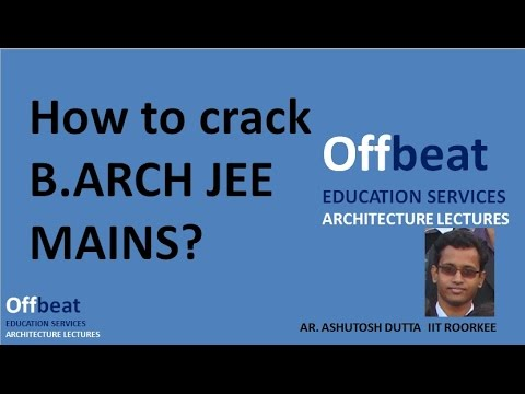 HOW TO CRACK B.ARCH JEE MAINS IN 1 WEEK-Ar. Ashutosh Dutta IIT ROORKEE