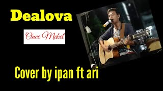 Download Dealova Once Cover by Ipan ft Ari