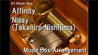 Gambar cover Affinity/Nissy(Takahiro Nishijima) [Music Box]