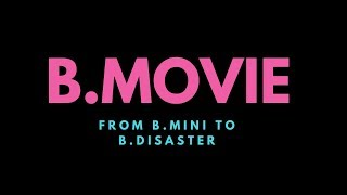 B.Movie: From B.Mini to B.Disaster