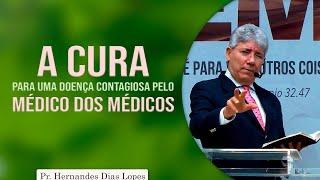 A cura para uma doença contagiosa pelo médico dos médicos   Pr Hernandes Dias Lopes