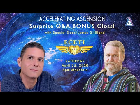 Corey Goode & James Gilliland QnA - Accelerating Ascension Wk 4