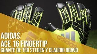 Guantes adidas ACE 16 Fingertip // El guante de Ter Stegen y Claudio Bravo
