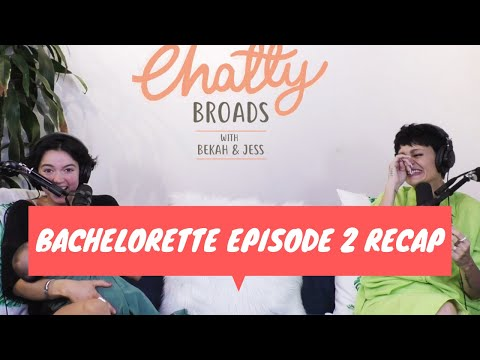 Podcast Bachelorette Recap: Episode 2    CHATTY BROADS