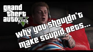 GTA V - Why you shouldn't Make Stupid Bets...