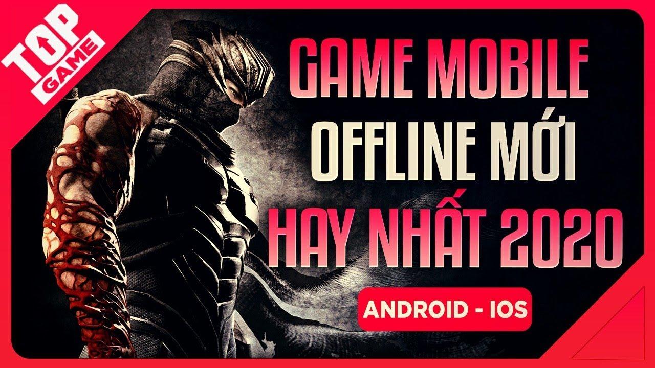 [Topgame] Điểm Mặt Loạt Game Mobile Offline Mới Hay Nhất 2020