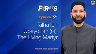 Talha Ibn Ubaydillah (ra): The Living Martyr | The Firsts by Dr. Omar Suleiman Thumb