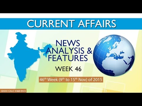 Current Affairs News Analysis & Features 46th Week (9th Nov to 15th Nov) of 2015