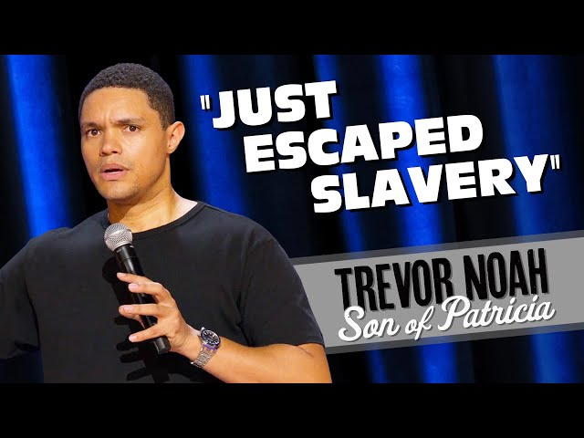 """Just Escaped Slavery/Meeting President Obama""  - Trevor Noah (Son Of Patricia on Netflix)"