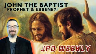 Jesus Quoted the Essenes to School of Prophets' John the Baptist! | JPDWeekly Ep. 7