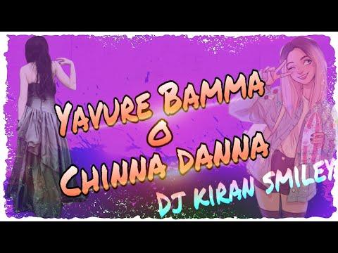 YAVURE BAMMA O CHINNA DANA SONG NEW MIX BY DJ KIRAN SMILEY