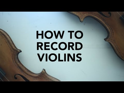 How to record violins (and not spend a lot) [Video]